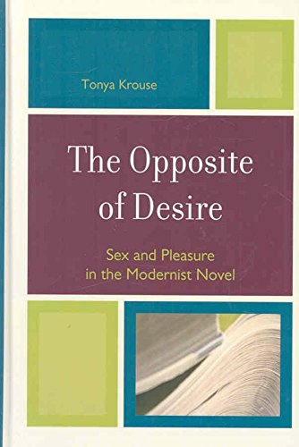 [The Opposite of Desire: Sex and Pleasure in the Modernist Novel] (By: Tonya Krouse) [published: October, 2008]
