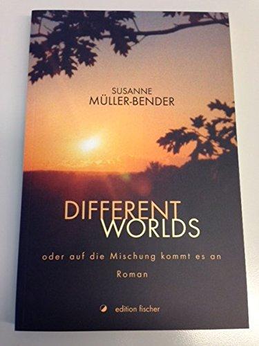 Different Worlds. oder auf die Mischung kommt es an. Roman (edition fischer)