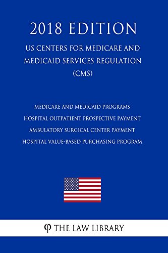 Medicare and Medicaid Programs - Hospital Outpatient Prospective Payment - Ambulatory Surgical Center Payment - Hospital Value-Based Purchasing Program ... and Medicaid Services R (English Edition)