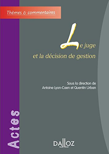 Le juge et la décision de gestion - 1ère édition: Thèmes et commentaires par Antoine Lyon-Caen