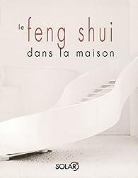 Le feng shui dans la maison par Joanna Trevelyan
