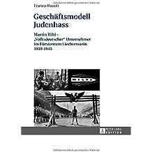 Geschäftsmodell Judenhass: Martin Hilti – «Volksdeutscher» Unternehmer im Fürstentum Liechtenstein 1939–1945