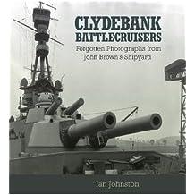 Clydebank Battlecruisers: Forgotten Photographs from John Brown's Shipyard