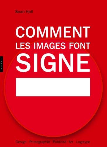 Comment les images font signe. La sémiotique facile: Design, Photographie, Publicité, Art, Logotype