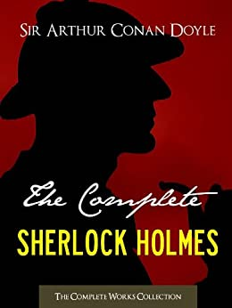 THE COMPLETE SHERLOCK HOLMES and THE COMPLETE TALES OF TERROR AND MYSTERY: Authorised Version by the Conan Doyle Estate, Ltd. (ILLUSTRATED) (Complete Works ... Complete Works Collection) (English Edition) par [Doyle, Sir Arthur Conan, The Conan Doyle Estate Ltd]