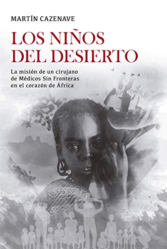 Los niños del desierto: La misión de un cirujano de Médicos Sin Fronteras en el corazón de África (Spanish Edition)