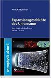 Expansionsgeschichte des Universums: Vom heißen Urknall zum kalten Kosmos (Astrophysik aktuell) - Helmut Hetznecker