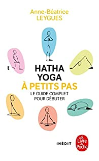Hatha Yoga à petits pas par Anne-Béatrice Leygues