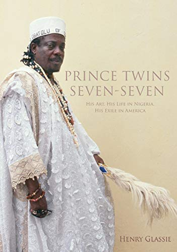 Prince Twins Seven-Seven: His Art, His Life in Nigeria, His Exile in America