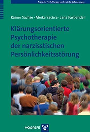 Klärungsorientierte Psychotherapie der narzisstischen Persönlichkeitsstörung (Praxis der Psychotherapie von Persönlichkeitsstörungen)