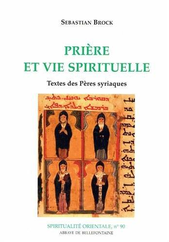 Prière et vie spirituelle : Textes des pères syriaques