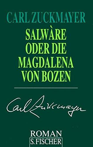 Salwàre oder Die Magdalena von Bozen: Roman (Carl Zuckmayer, Gesammelte Werke in Einzelbänden)