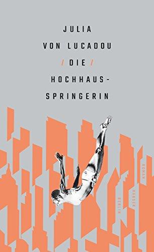 Buchseite und Rezensionen zu 'Die Hochhausspringerin: Roman' von Julia von Lucadou