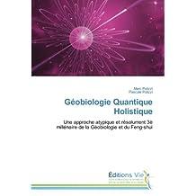 Géobiologie Quantique Holistique: Une approche atypique et résolument 3è millénaire de la Géobiologie et du Feng-shui