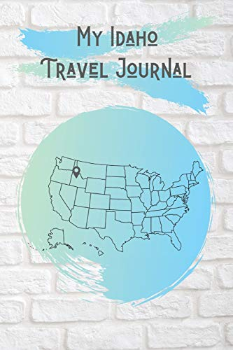 My Idaho Travel Journal: A Cool Travel Journal For Teenagers. 6x9 Lined Vacation Diary, or Road Trip Notebook for Teens and Kids of All Ages.