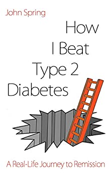 How I Beat Type 2 Diabetes: A Humorous Real-Life Route to Recovery (English Edition) van [Spring, John]