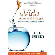La vida es como t?? la hagas: Encuentra tu propio camino hacia la realizaci??n (Para estar bien) (Spanish Edition) by Peter Buffett (2012-02-01)