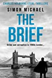 The Brief: Crime and corruption in 1960s London (Charles Holborne Legal Thrillers)