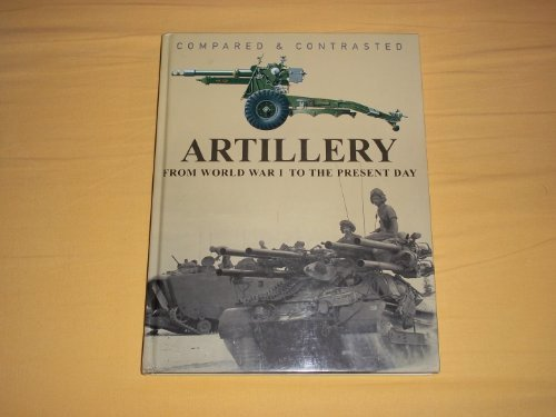 Artillery: Compared and Contrasted by Michael E. Haskew (2010-06-01)