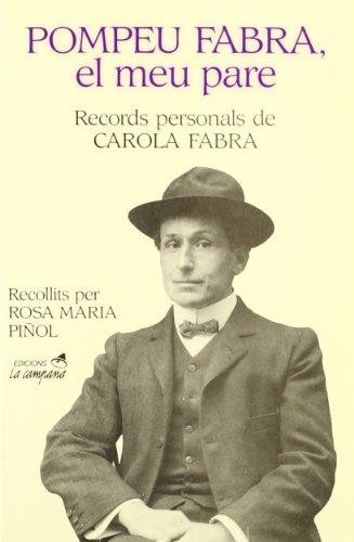 Pompeu Fabra, el meu pare. Records personals de Carola Fabra por Carola Fabra i Mestre