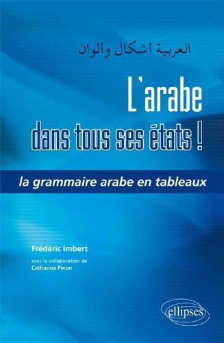 L'arabe dans tous ses états ! : La grammaire arabe en tableaux par Frédéric Imbert, Catharina Pinon