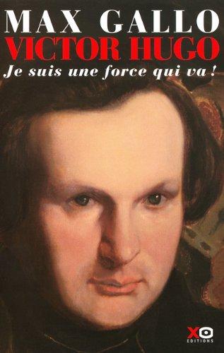 Victor Hugo, tome 1 : Je suis une force qui va !