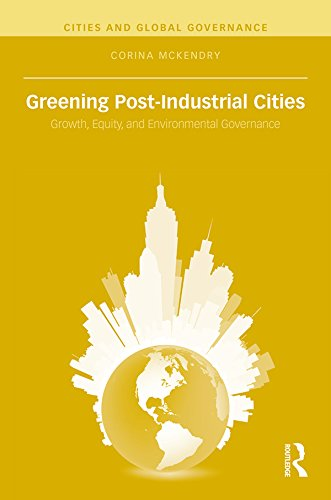 Greening Post-Industrial Cities: Growth, Equity, and Environmental Governance (Cities and Global Governance) (English Edition)