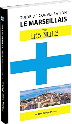 Le marseillais pour les Nuls Guide de conversation, 2e édition par Médéric GASQUET- CYRUS