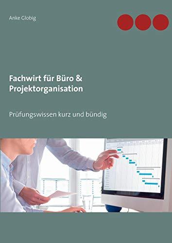 Fachwirt für Büro & Projektorganisation: Prüfungswissen kurz und bündig