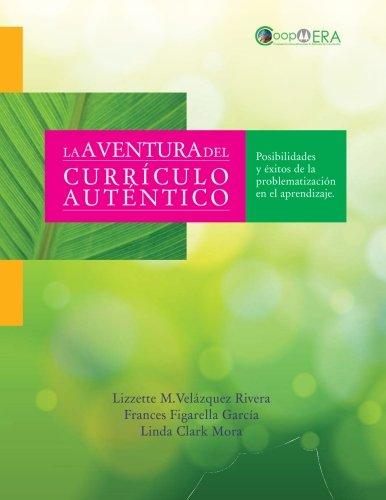 La aventura del curriculo autentico: Posibilidades y Exitos de la problematizacion en el aprendizaje por Lizzette M. Velazquez-Rivera