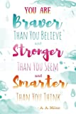 You Are Braver Than You Believe and Stronger Than You Seem and Smarter Than You Think - A. A. Milne: 6x9 Journal (Diary, Notebook). Blue, Pink Quote (You Are Braver Journal)