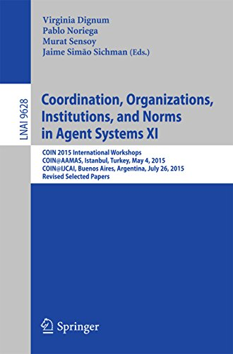 Coordination, Organizations, Institutions, and Norms in Agent Systems XI: COIN 2015 International Workshops, COIN@AAMAS, Istanbul, Turkey, May 4, 2015, ... Papers (Lecture Notes in Computer Science)