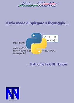 Il mio modo di spiegare il linguaggio...Python e la GUI Tkinter (Italian Edition) by [niktorthenat]