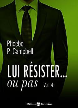 Lui résister… ou pas – 4 par [Campbell, Phoebe P.]