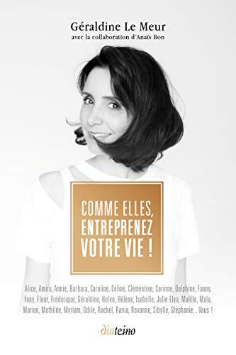 Comme elles, entreprenez votre vie !: Avec la collaboration d'Anaïs Bon