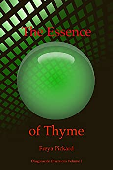 The Essence of Thyme (Dragonscale Diversions Book 1) by [Pickard, Freya]