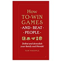 How to win games and beat people: Defeat and demolish your family and friends!