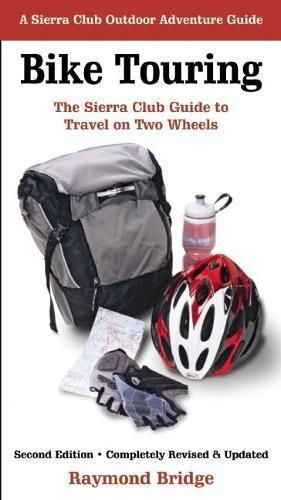 Bike Touring: The Sierra Club Guide to Travel on Two Wheels (Sierra Club Outdoor Adventure Guide) por Raymond Bridge