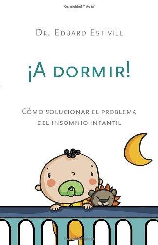 ??A dormir!: C?3mo solucionar el problema del insomnio infantil (Spanish Edition) by Eduard Estivill (2012-09-04)