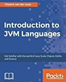 Introduction to JVM Languages: Get familiar with the world of Java, Scala, Clojure, Kotlin, and Groovy (English Edition)