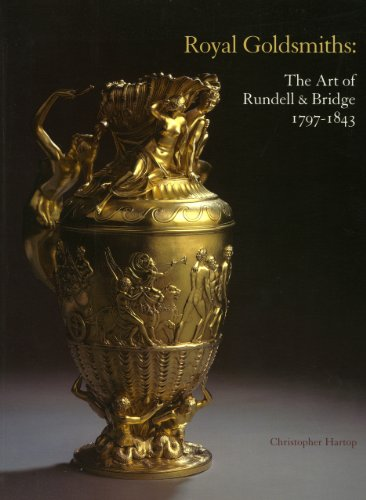 Royal Goldsmiths: The Art of Rundell and Bridge, 1797-1830