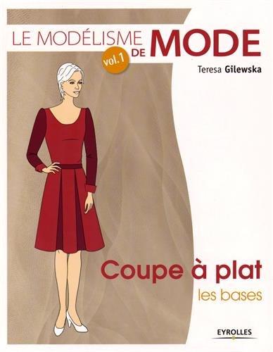 Le modélisme de mode, Tome 1 : Coupe à plat, les bases par Teresa Gilewska