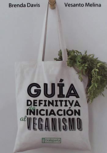 Guía definitiva de iniciación al veganismo (CUERPO Y MENTE) por Vesanto Melina