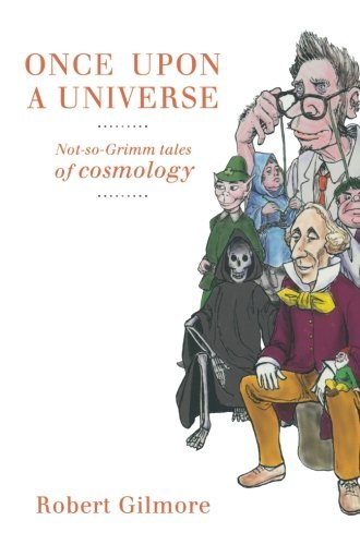 Once Upon a Universe: Not-so-Grimm tales of cosmology by Robert Gilmore (2013-10-04)