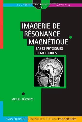 Imagerie de résonance magnétique : Bases physiques et méthodes par Michel D Corps