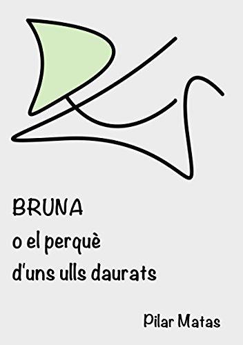 Bruna o el perquè d'uns ulls daurats (Catalan Edition) por Pilar Matas Alcon