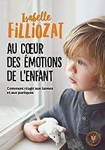 Au coeur des émotions de l'enfant de Isabelle Filliozat