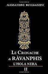 Le Cronache di Ràvanphis - 02: L'isola nera - II: Volume 2