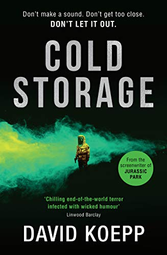 Cold Storage: The thrilling debut novel by the screenwriter of Jurassic Park by [Koepp, David]