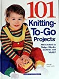101 Knitting-To-Go Projects: All Stitched in Strips, Blocks, Sections and Motifs! (2001-07-10)